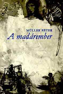 Müller Péter: A madárember