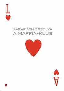 Karafiáth Orsolya: A Maffia-klub