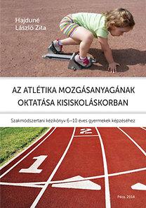 Hajdúnélászló Zita: Az atlétika mozgásanyagának oktatása kisiskoláskorban