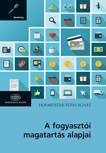 Hofmeister-Tóth Ágnes: A fogyasztói magatartás alapjai