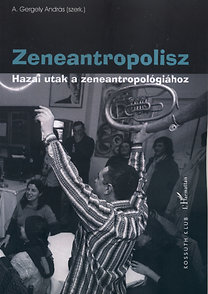 A. Gergely András (szerk.): Zeneantropolisz - Hazai utak a zeneantropológiához