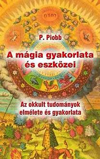 Pierre Piobb: A mágia gyakorlata és eszközei