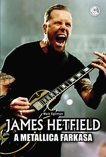 Mark Eglinton: James Hetfield - A Metallica farkasa