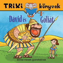 Miklya Zsolt, Miklya Luzsányi Mónika: Dávid és Góliát - Trixi könyvek