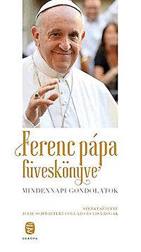 Julie Schwietert Collazo (szerk.), Lisa Rogak: Ferenc pápa füveskönyve - Mindennapi gondolatok
