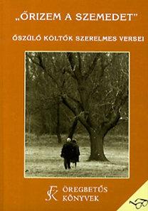 Havas Katalin (szerk.): Őrizem a szemedet - Őszülő költők szerelmes versei (Öregbetűs könyvek)