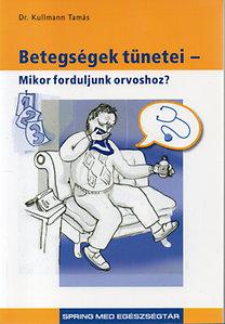Dr. Kullmann Tamás: Betegségek tünetei - mikor forduljunk orvoshoz?