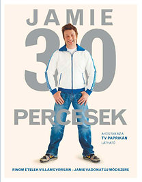 Jamie Oliver: Jamie 30 percesek - Finom ételek villámgyorsan