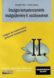 Balogh Erika, Szabó Ágnes: Országos kompetenciamérés tesztgyűjtemény 6. osztályosoknak II. - magyar és matematika gyakorló feladatsorok