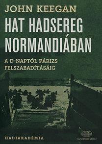 John Keegan: Hat hadsereg Normandiában