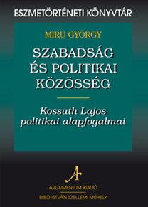 Miru György: Szabadság és politikai közösség: Kossuth Lajos politikai alapfogalmai