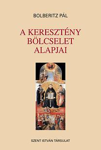 Bolberitz Pál: A keresztény bölcselet alapjai