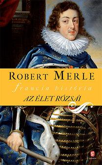 Robert Merle: Az élet rózsái