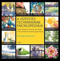 Diana Craig, Hazel Harrison: A vízfestés technikáinak enciklopédiája - Lépésről lépésre illusztrált útmutatók gyűjteménye