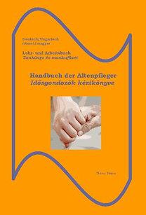 Thiesz Timea: Handbuch der Altenpfleger - Idősgondozók kézikönyve