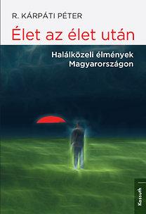 R. Kárpáti Péter: Élet az élet után - Halálközeli élmények Magyarországon