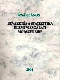 Dr. Izsák János: Bevezetés a statisztika elemi vizsgálati módszereibe