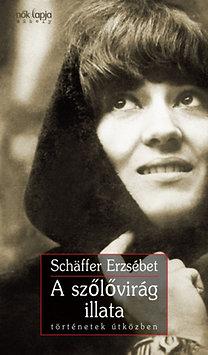 Schäffer Erzsébet: A szőlővirág illata - történetek útközben