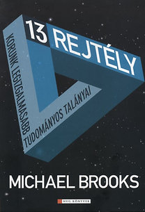 Michael Brooks: 13 rejtély - Korunk legizgalmasabb tudományos talányai