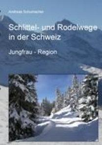Schumacher, Andreas: Schlittel- und Rodelwege in der Schweiz