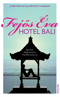 Fejős Éva: Hotel Bali - Egy férfi. Négy barátnő. Tizenhét titkos év.