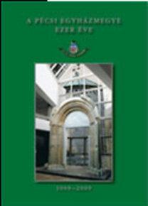 Sümegi József (szerk.): A Pécsi Egyházmegye ezer éve 1009-2009