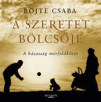 Böjte Csaba: A szeretet bölcsője - A házasság mérföldkövei