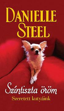 Danielle Steel: Színtiszta öröm - Szeretett kutyáink