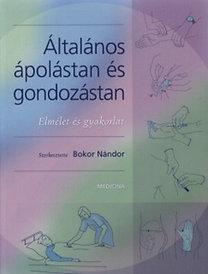 Bokor Nándor (szerk.): Általános ápolástan és gondozástan - Elmélet és gyakorlat