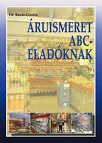 Dr. Buzás Gizella: Áruismeret ABC-eladóknak - Élelmiszer és vegyi áru