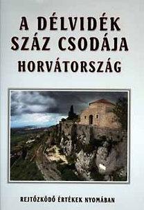 Bencze Lajos; Gáspár Katalin: A Délvidék száz csodája-Horvátország