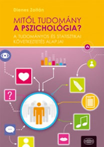 Dienes Zoltán: Mitől tudomány a pszichológia? - A tudományos és statisztikai következtetés alapjai