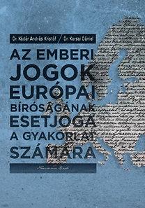Kádár András Kristóf, Karsai Dániel: Az emberi jogok európai bíróságának esetjoga a gyakorlat számára