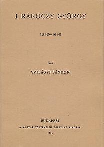 Szilágyi Sándor: I. Rákóczy György 1593-1648