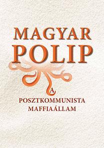 Magyar Bálint (szerk.): Magyar polip - A posztkommunista maffiaállam