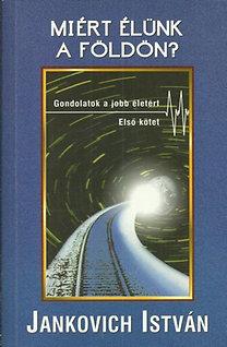 Jankovich István: Miért élünk a Földön? I. kötet
