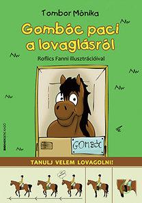 Tombor Mónika: Gombóc paci a lovaglásról - Tanulj velem lovagolni!