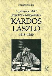 """Pogány Mária: Kardos László 1918-1980. - A """"Fényes szelek"""" fényében és árnyékában"""