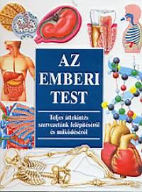 Medicina Könyvkiadó Rt.: Az emberi test - Teljes áttekintés szervezetünk felépítéséről