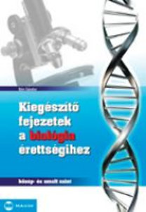 Bán Sándor: Kiegészítő fejezetek a biológia érettségihez - közép- és emelt szint
