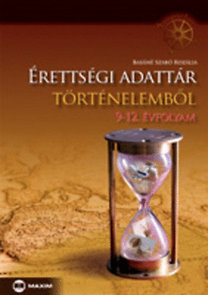 Basáné Szabó Rozália: Érettségi adattár történelemből 9-12. évfolyam