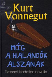 Kurt Vonnegut: Míg a halandók alszanak - Tizenhat kiadatlan novella