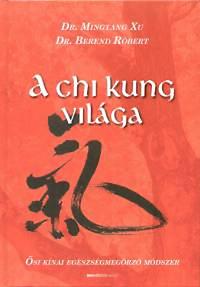 Mingtang Xu, Dr. Berend Róbert: A Chi Kung világa - Ősi kínai egészségmegőrző módszer