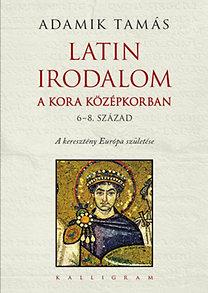 Adamik Tamás: Latin irodalom a kora középkorban (6-8. század)