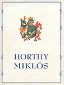 Bálint István János (szerk.): Vitéz nagybányai Horthy Miklós I.