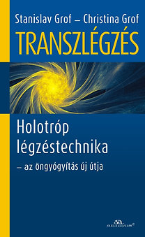 Christina Grof, Stanislav Grof: Transzlégzés - Holotróp légzéstechnika - az öngyógyítás új útja