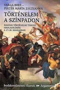 Varga Imre, Pintér Márta Zsuzsanna: Történelem a színpadon - Magyar történelmi tárgyú iskoladrámák a 17-18. században