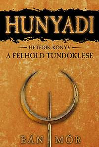 Bán Mór: Hunyadi - A félhold tündöklése