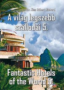 Dr. Kiss Róbert Richárd: A világ legszebb szállodái 5. - Fantastic Hotels of the World