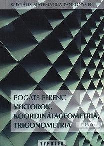 Pogáts Ferenc: Vektorok, koordinátageometria, trigonometria